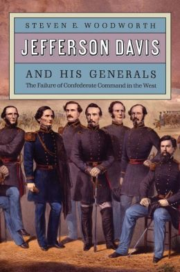 Jefferson Davis and His Generals : The Failure of Confederate Command in the West