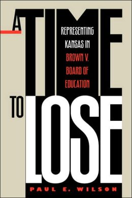 A Time to Lose: Representing Kansas in Brown v. Board of Education