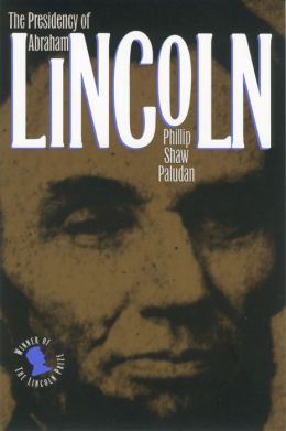 The Presidency of Abraham Lincoln (American Presidency Series)