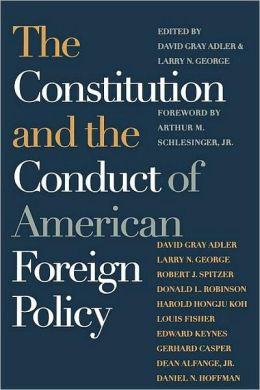 The Constitution and the Conduct of American Foreign Policy: Essays in Law and History