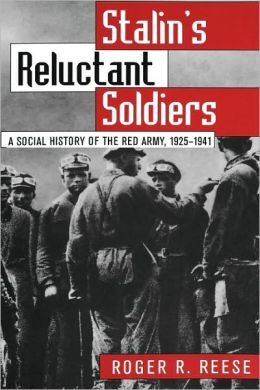Stalin's Reluctant Soldiers: A Social History of the Red Army, 1925-1941 (Modern War Studies Series)