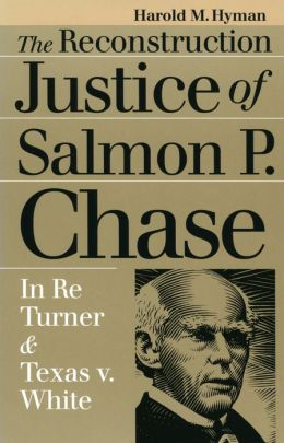The Reconstruction Justice of Salmon P. Chase: In Re Turner and Texas v. White