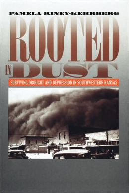 Rooted in Dust: Surviving Drought and Depression in Southwestern Kansas