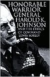 Honorable Warrior: General Harold K. Johnson and the Ethics of Command