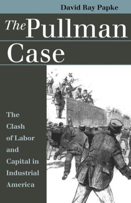 The Pullman Case: The Clash of Labor and Capital in Industrial American