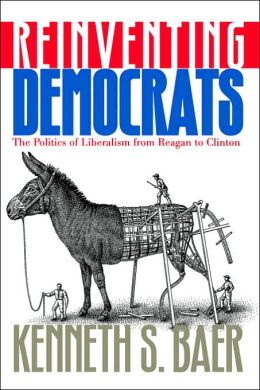 Reinventing Democrats: The Politics of Liberalism from Regan to Clinton