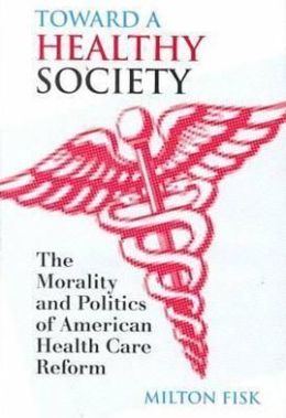 Toward a Healthy Society: The Morality and Politics of American Health Care Reform