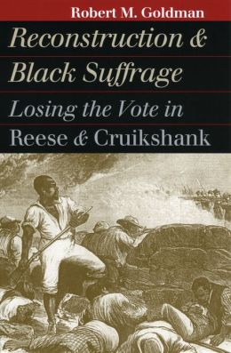 Reconstruction and Black Suffrage: Losing the Vote in Reese and Cruikshank
