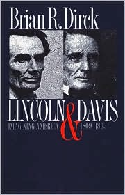 Lincoln and Davis: Imagining America, 1809-1865