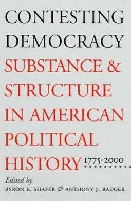 Contesting Democracy: Substance and Structure in American Political History, 1775-2000
