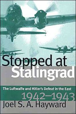 Stopped at Stalingrad: The Luftwaffe and Hitler's Defeat in the East, 1942-43
