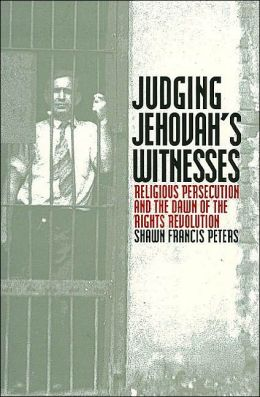 Judging Jehovahs Witnesses: Religious Persecution and the Dawn of the Rights Revolution