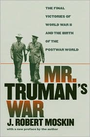 Mr. Truman's War: The Final Victories of World War II and the Birth of the Postwar World