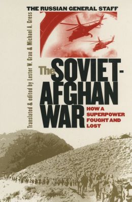 The Soviet-Afghan War: How a Superpower Fought and Lost (Modern War Studies Series)