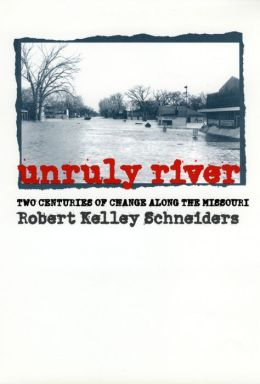 Unruly River: Two Centuries of Change along the Missouri
