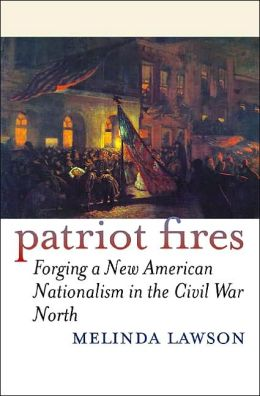 Patriot Fires: Forging a New American Nationalism in the Civil War North