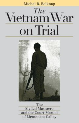 The Vietnam War on Trial: (Landmark Law Cases & American Society Series): The My Lai Massacre and Court-Martial of Lieutenant Calley