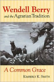 Wendell Berry and the Agrarian Tradition: A Common Grace