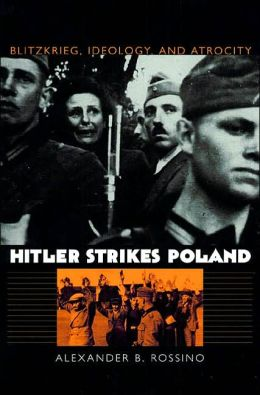 Hitler Strikes Poland: Blitzkrieg, Ideology, and Atrocity