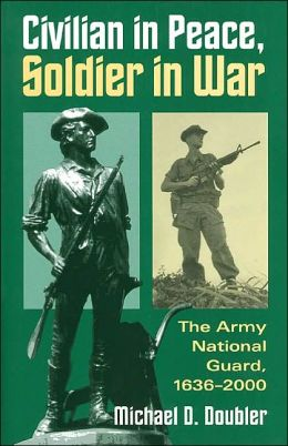 Civilian in Peace, Soldier in War: The Army National Guard, 1636-2000