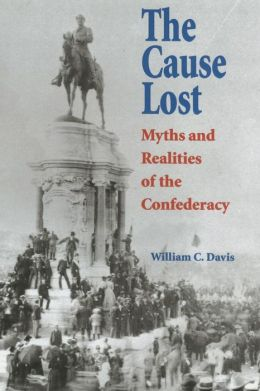 Cause Lost: Myths and Realities of the Confederacy