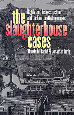 The Slaugterhouse Cases: Regulation, Reconstruction, and the Fourteenth Amendment