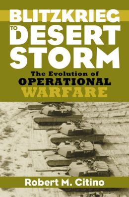 Blitzkrieg to Desert Storm: The Evolution of Operational Warfare (Modern War Studies Series)