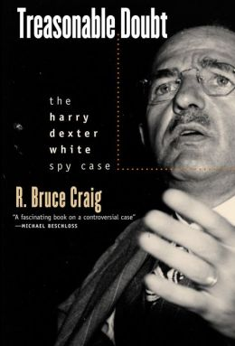 Treasonable Doubt: The Harry Dexter White Spy Case