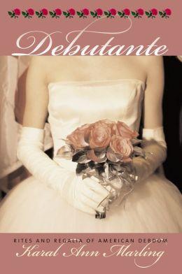 Debutante: Rites and Regalia of American Debdom (CultureAmerica Series)