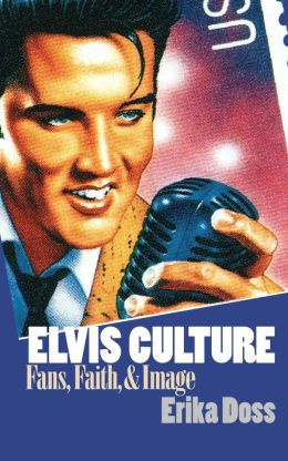 Elvis Culture: Fans, Faith, and Image