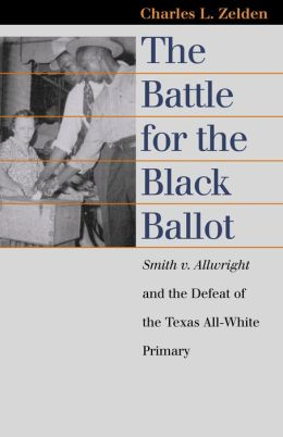 Battle for the Black Ballot: Smith V. Allwright and the Defeat of the Texas All-White Primary