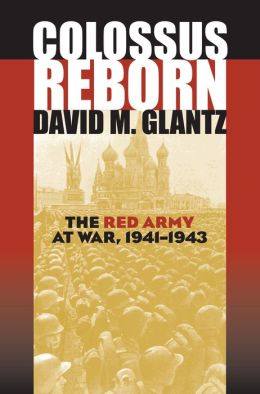 Colossus Reborn: The Red Army at War, 1941-1943 (Modern War Studies Series)