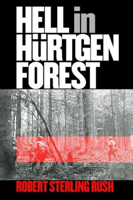 Hell in Hurtgen Forest: The Ordeal and Triumph of an American Infantry Regiment