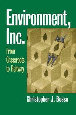 Environment, Inc.: From Grassroots to Beltway (Studies in Government and Public Policy Series)