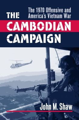The Cambodian Campaign: The 1970 Offensive and America's Vietnam War