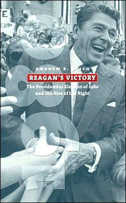Reagan's Victory: The Presidential Election of 1980 and the Rise of the Right