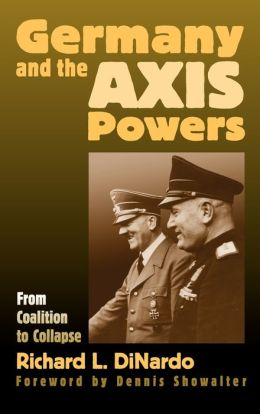 Germany and the AXIS Powers: From Coalition to Collapse