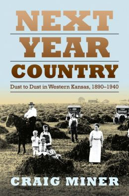 Next Year Country: Dust to Dust in Western Kansas, 1890-1940