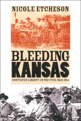 Bleeding Kansas: Contested Liberty in the Civil War Era