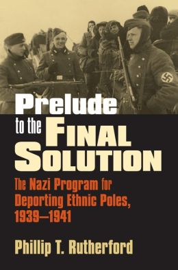 Prelude to the Final Solution: The Nazi Program for Deporting Ethnic Poles, 1939-1941