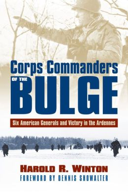 Corps Commanders of the Bulge: Six American Generals and Victory in the Ardennes