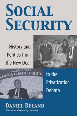 Social Security History and Politics from the New Deal to the Privitization Debate