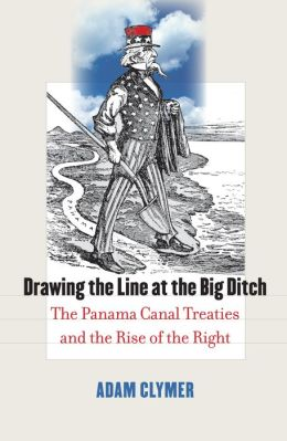 Drawing the Line at the Big Ditch: The Panama Canal Treaties and the Rise of the Right