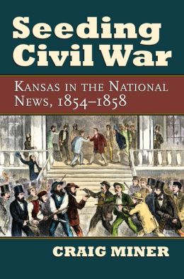 Seeding Civil War: Kansas in the National News, 1854-1858