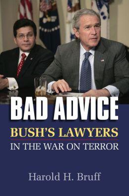 Bad Advice: Bush's Lawyers in the War on Terror