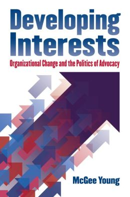 Developing Interests: Organizational Change and the Politics of Advocacy