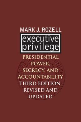 Executive Privilege: Presidential Power, Secrecy, and Accountability