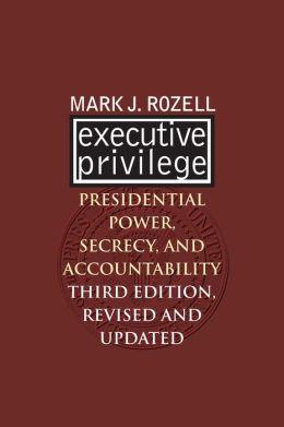 Executive Privilege: Presidential Power, Secrecy, and Accountability
