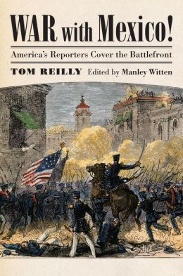 War with Mexico!: America's Reporters Cover the Battlefront