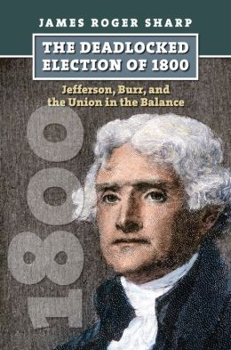 The Deadlocked Election of 1800: Jefferson, Burr, and the Union in the Balance